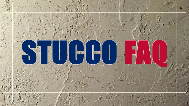 Stucco Frequently Asked Questions